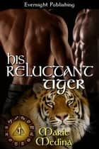 His Reluctant Tiger ebook by Marie Medina