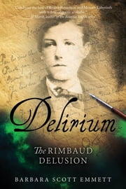 Delirium: The Rimbaud Delusion ebook by Barbara Scott Emmett