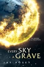 Every Sky A Grave (The Ascendance Series, Book 1) ebook by Jay Posey