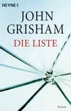 Die Liste - Roman ebook by John Grisham