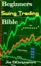 Beginners Swing Trading Bible ebook by Joe DiChristophoro