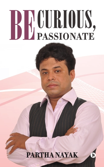 Be Curious, Be Passionate ebook by Partha Nayak