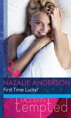 First Time Lucky? (Mills & Boon Modern Heat) ebook by Natalie Anderson
