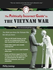 The Politically Incorrect Guide to the Vietnam War ebook by Phillip Jennings