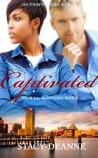 Captivated - BWWM Romantic Suspense ebook by Stacy-Deanne