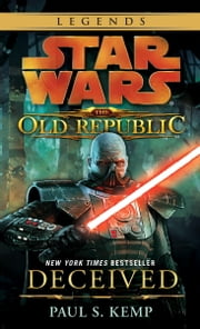 Deceived: Star Wars Legends (The Old Republic) ebook by Paul S. Kemp