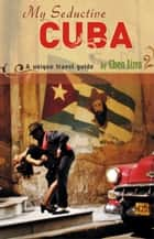 My Seductive Cuba - a unique travel guide ebook by Chen Lizra