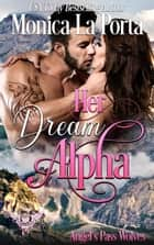 Her Dream Alpha - Angel's Pass Wolves, #1 ebook by Monica La Porta