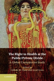 The Right to Health at the Public/Private Divide: A Global Comparative Study ebook by Flood, Colleen M.