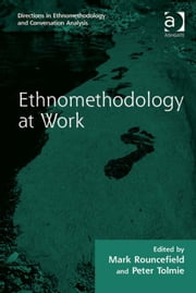 Ethnomethodology at Work ebook by Mr Peter Tolmie,Dr Mark Rouncefield,Dr Dave Francis,Dr Stephen Hester,Dr Andrew Carlin