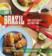 This is Brazil - Home-style recipes and street food ebook by de Paula, Fernanda, Hepworth,...