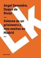 Solaces de un prisionero o tres noches en Madrid ebook by Ángel de Saavedra, Duque de Rivas