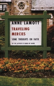Traveling Mercies - Some Thoughts on Faith ebook by Anne Lamott