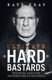 Ultimate Hard Bastards - The Truth About the Toughest Men in the World ebook by Kate Kray