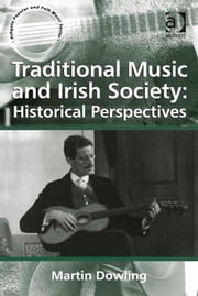 Traditional Music and Irish Society: Historical Perspectives ebook by Dr Martin Dowling,Professor Stan Hawkins,Professor Lori Burns