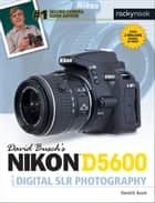David Busch's Nikon D5600 Guide to Digital SLR Photography ebook by David D. Busch