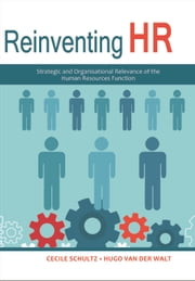 Reinventing HR - Strategic and Organisational Relevance of the Human Resources Function ebook by Cecile Schultz,Hugo van der Walt