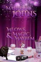 Meows, Magic, & Mayhem ebook by Madison Johns