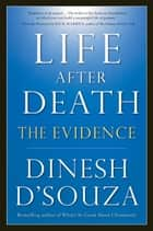 Life After Death - The Evidence ebook by Dinesh D'Souza, Rick Warren