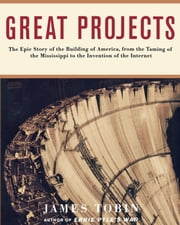 Great Projects - The Epic Story of the Building of America, from the Taming of the Mississippi to the Invention of the Internet ebook by James Tobin