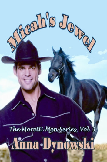 Micah's Jewel: Book 1 Moretti men Series ebook by Anna Dynowski