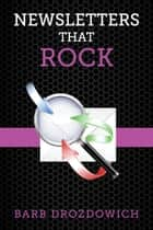 Newsletters That Rock ebook by Barb Drozdowich