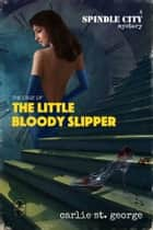 The Case of the Little Bloody Slipper ebook by Carlie St. George