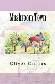 Mushroom Town ebook by Oliver Onions