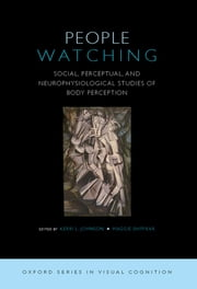People Watching - Social, Perceptual, and Neurophysiological Studies of Body Perception ebook by