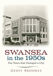Swansea in the 1950s - Ten Years that Changed a City ebook by Geoff Brookes