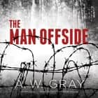 The Man Offside audiobook by A. W. Gray