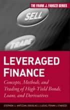 Leveraged Finance - Concepts, Methods, and Trading of High-Yield Bonds, Loans, and Derivatives ebook by Douglas J. Lucas, Frank J. Fabozzi, Stephen J.  Antczak