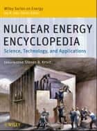 Nuclear Energy Encyclopedia - Science, Technology, and Applications ebook by Steven B. Krivit, Jay H. Lehr, Thomas B. Kingery