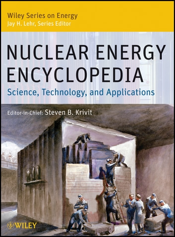Nuclear Energy Encyclopedia - Science, Technology, and Applications ebook by Steven B. Krivit,Jay H. Lehr