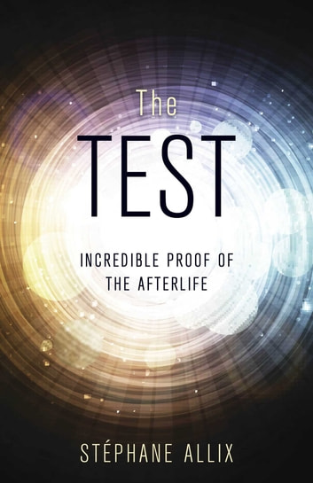 The Test - Incredible Proof of the Afterlife ebook by Stéphane Allix
