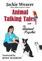 Animal Talking Tales: with The Animal Psychic ebook by Jackie Weaver