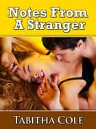 Notes From A Stranger (Stranger Sex, Taboo Erotica) ebook by Tabitha Cole