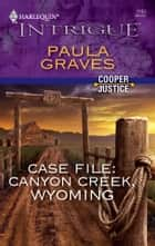 Case File: Canyon Creek, Wyoming ebook by Paula Graves