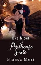 One Night At The Penthouse Suite ebook by Bianca Mori