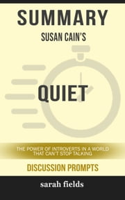 Summary of Quiet: The Power of Introverts in a World That Can't Stop Talking by Susan Cain (Discussion Prompts) ebook by Sarah Fields