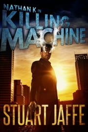 Killing Machine - Nathan K, #2 ebook by Stuart Jaffe