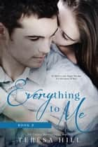 Everything To Me (Book 2) - Everything To Me, #2 ebook by Teresa Hill
