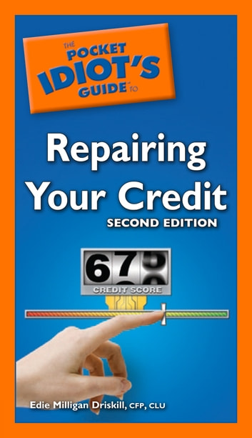 The Pocket Idiot's Guide to Repairing Your Credit, 2nd Edition ebook by Edie Milligan Driskill CFP CLU