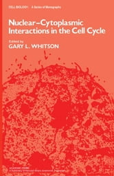 Nuclear-Cytoplasmic Interactions in the Cell Cycle ebook by Whitson, Gary