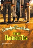 The Bachelor Tax (Mills & Boon Historical) ebook by Carolyn Davidson