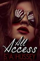 All Access ebook by S.A. Hussey