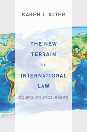 The New Terrain of International Law - Courts, Politics, Rights ebook by Karen J. Alter