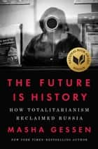 The Future Is History - How Totalitarianism Reclaimed Russia ebook by Masha Gessen
