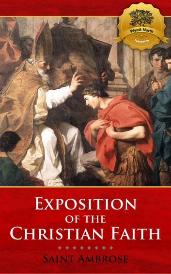 Exposition of the Christian Faith ebook by St. Ambrose, Wyatt North