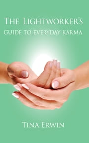The Lightworker's Guide to Every Day Karma ebook by Tina Erwin